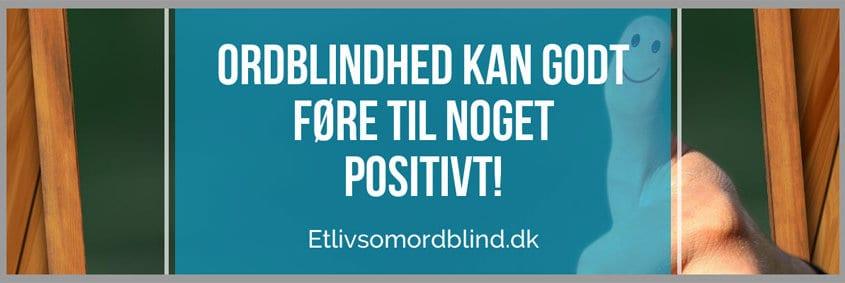 Ordblindhed kan godt føre til noget positivt!